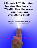 2 Minute EFT Meridian Tapping Routines for Wealth Health Love Happiness and Everything Else!* - Ellen Orman