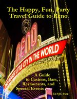 The Happy, Fun, Party Travel Guide to Reno : A Guide to Casinos, Bars, Restaurants, and Special Events in Reno and Sparks - Ed SJC Park