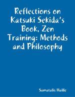Reflections on Katsuki Sekida's Book, Zen Training : Methods and Philosophy - Samatalis Haille