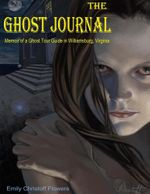 The Ghost Journal - Memoirs of a Ghost Tour Guide in Williamsburg, Virginia - Emily Christoff-Flowers