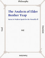 The Analects of Elder Brother Yeap : Sutras in Modern Speak for the Mentally Ill - C. K. Yap