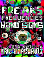 Freaks, Frequencies, and Hand Signs : A Schizo Manifesto - Eric Durchholz