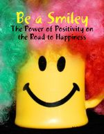 Be a Smiley - The Power of Positivity on the Road to Happiness - M Osterhoudt