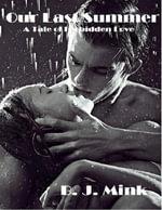 Our Last Summer : A Tale of Forbidden Love - B. J. Mink