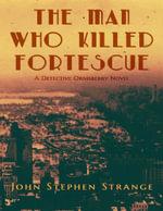 The Man Who Killed Fortescue - John Stephen Strange