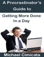 A Procrastinator's Guide to Getting More Done In a Day - Michael Cimicata