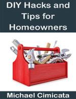 DIY Hacks and Tips for Homeowners - Michael Cimicata