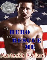 A Hero to Rescue Me - Marteeka Karland