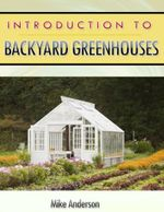 Introduction to Backyard Greenhouses - Mike Anderson