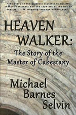 Heaven Walker : The Story of the Master of Cabestany - Michael Barnes Selvin