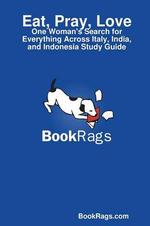 Eat, Pray, Love : One Woman's Search for Everything Across Italy, India, and Indonesia Study Guide - Bookrags Com