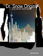 Dr. Snow Origins - Michael Eash