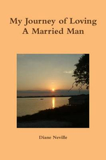 My Journey of Loving a Married Man - Diane Neville