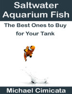 Saltwater Aquarium Fish : The Best Ones to Buy for Your Tank - Michael Cimicata