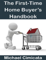 The First-Time Home Buyer's Handbook - Michael Cimicata