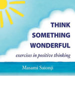 Think Something Wonderful : Exercises in Positive Thinking - Masami Saionji