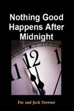Nothing Good Happens After Midnight : The Autobiography of an All American Family - Pat and Jack Stewart