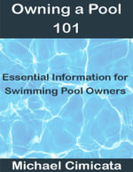 Owning a Pool 101 : Essential Information for Swimming Pool Owners - Michael Cimicata