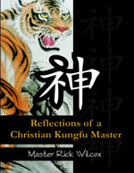 Reflections of a Christian Kungfu Master - Master Rick Wilcox