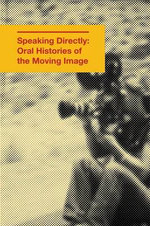 Speaking Directly : Oral Histories of the Moving Image - Sfcbooks