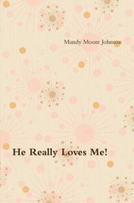He Really Loves Me! Love, Boundaries and Healing by Changing How We Think & React - Mandy Moore Johnson
