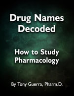Drug Names Decoded : How to Study Pharmacology - Tony Guerra