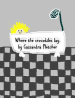 Where the Crocodiles Lay. - Cassandra Pletcher