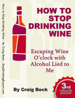 How to Stop Drinking Wine : Escaping Wine O'clock With Alcohol Lied to Me - Mr Craig Beck