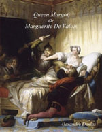 Queen Margot : Or Marguerite de Valois - Alexandre Dumas