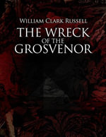 The Wreck of the Grosvenor - William Clark Russell