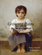 Growing Pains - The End of a Childhood - Henry Handel Richardson
