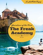 The Guardians of the Book : The Freak Academy - S. Lourita Tingey