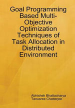 Goal Programming Based Multi-Objective Optimization Techniques of Task Allocation in Distributed Environment - Abhishek Bhattacharya