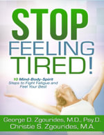 Stop Feeling Tired! 10 Mind-Body-Spirit Steps to Fight Fatigue and Feel Your Best - Second Edition - George D. Zgourides