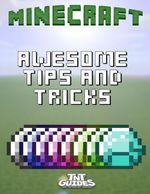 Minecraft : Awesome Tips and Tricks - TNT Guides