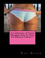 A Celebration of Erotic Massages : Kate Is Open for Business Volume 1 - Kat Black