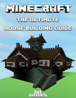 Minecraft : The Ultimate House Building Guide - TNT Guides