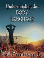 Understanding the Body Language - Ed Portley Jr