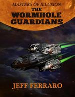 Masters of Illusion : The Wormhole Guardians - Jeff Ferraro