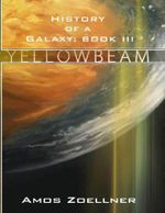 History of a Galaxy : Book III - Yellowbeam - Amos Zoellner