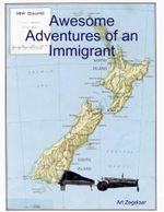 Awesome Adventures of an Immigrant - Art Zegelaar