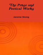 The Prose and Poetical Works - Jerome Strong