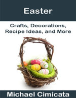 Easter : Crafts, Decorations, Recipe Ideas, and More - Michael Cimicata