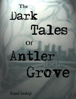 The Dark Tales of Antler Grove - Rand Inskip