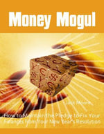 Money Mogul - How to Maintain the Pledge to Fix Your Finances from Your New Year's Resolution - Jack Moore