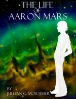 The Life of Aaron Mars - Jullian G. Mortimer