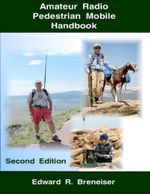 Amateur Radio Pedestrian Mobile Handbook : Second Edition - Edward Breneiser