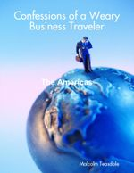 Confessions of a Weary Business Traveler - The Americas - Malcolm Teasdale