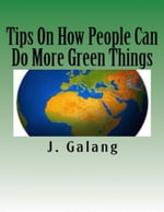 Tips on How People Can Do More Green Things - J. Galang