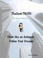 Bullet Truth : Think Like an Achiever - Azur Auberry